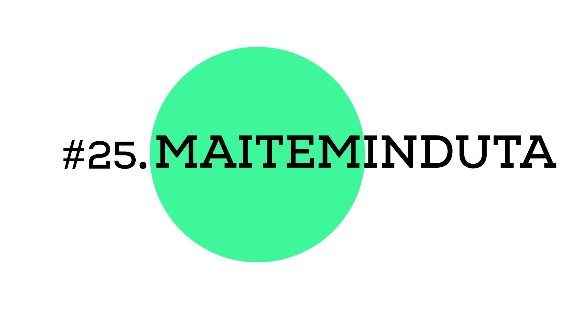 Maiteminduta (A2E25)