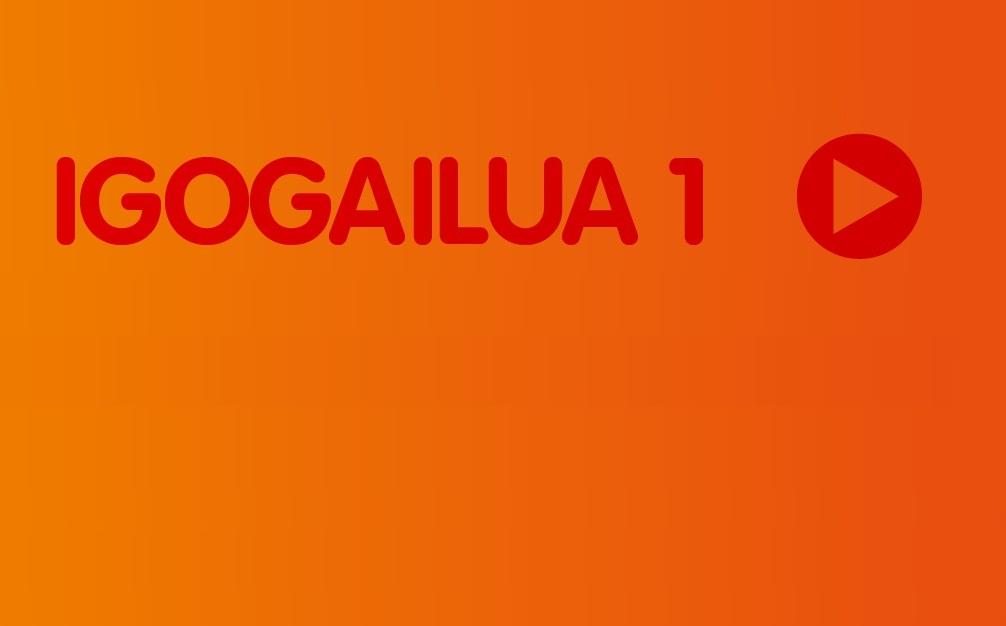 Igogailua-1. atala