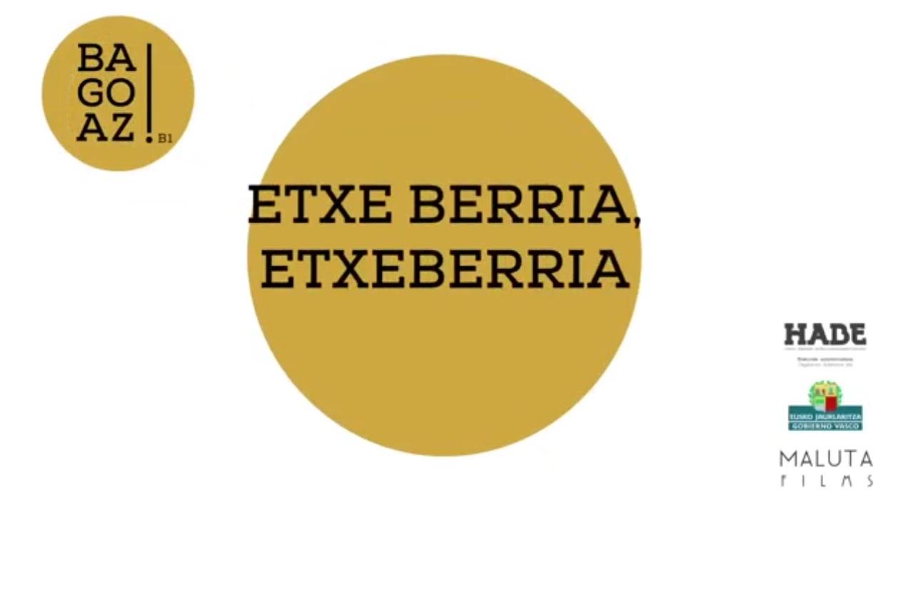 BAGOAZ! B1-58-Etxe berria, Etxeberria
